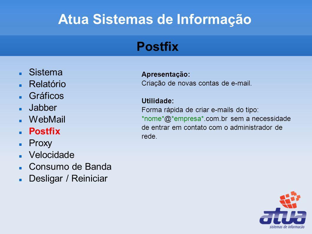 Atua Sistemas de Informação Postfix Sistema Relatório Gráficos Jabber WebMail Postfix Proxy Velocidade Consumo de Banda Desligar / Reiniciar Apresentação: Criação de novas contas de e-mail.