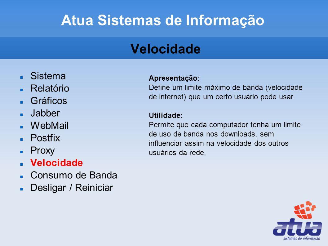 Velocidade Sistema Relatório Gráficos Jabber WebMail Postfix Proxy Velocidade Consumo de Banda Desligar / Reiniciar Apresentação: Define um limite máx