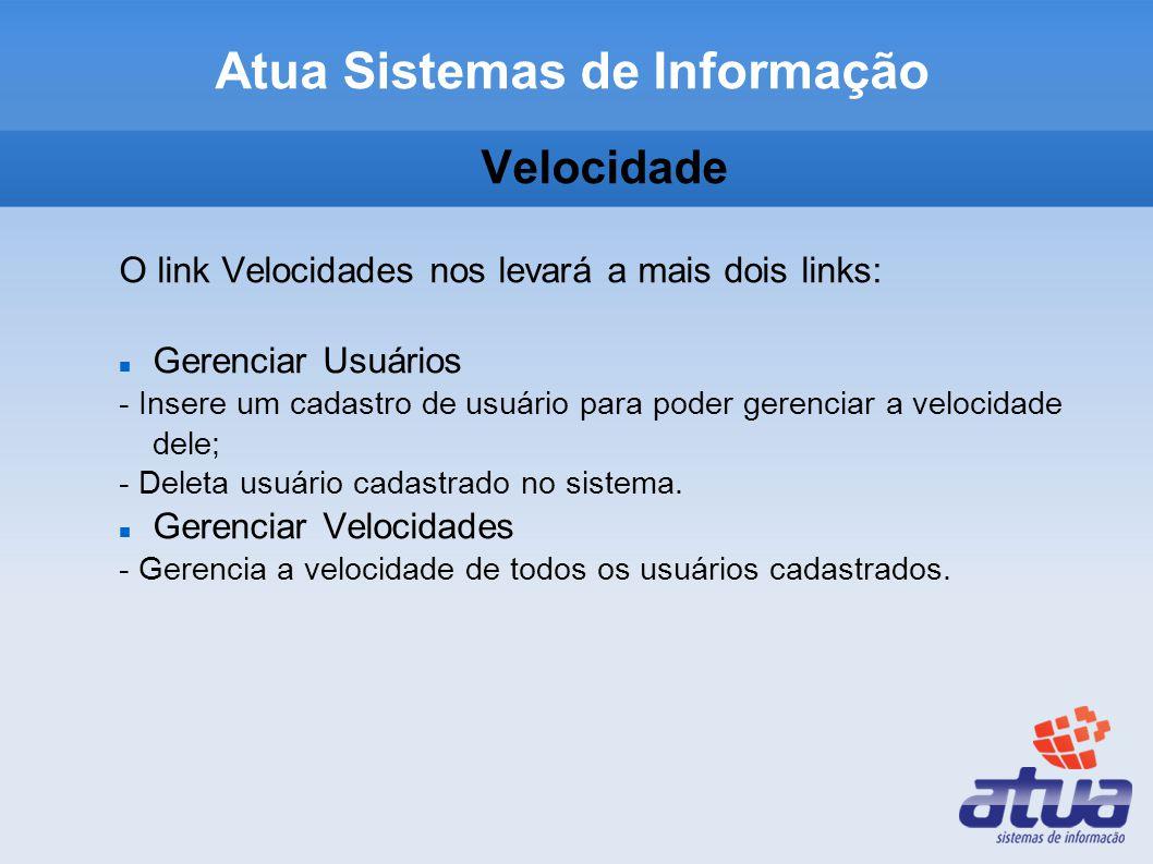 Velocidade O link Velocidades nos levará a mais dois links: Gerenciar Usuários - Insere um cadastro de usuário para poder gerenciar a velocidade dele; - Deleta usuário cadastrado no sistema.
