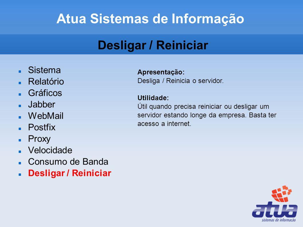 Desligar / Reiniciar Sistema Relatório Gráficos Jabber WebMail Postfix Proxy Velocidade Consumo de Banda Desligar / Reiniciar Apresentação: Desliga / Reinicia o servidor.