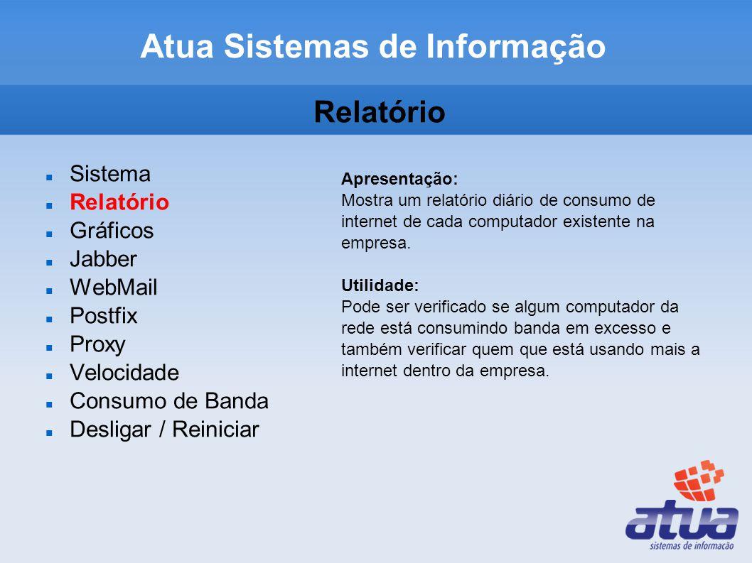 Relatório Sistema Relatório Gráficos Jabber WebMail Postfix Proxy Velocidade Consumo de Banda Desligar / Reiniciar Apresentação: Mostra um relatório diário de consumo de internet de cada computador existente na empresa.