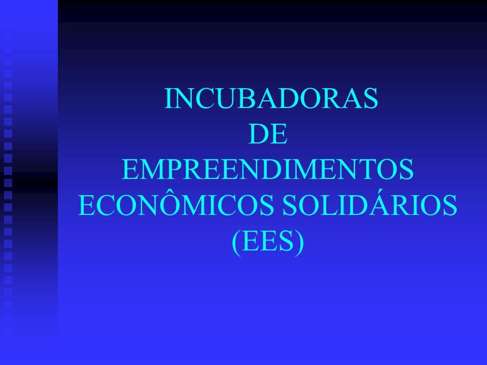 INCUBADORAS DE EMPREENDIMENTOS ECONÔMICOS SOLIDÁRIOS (EES)