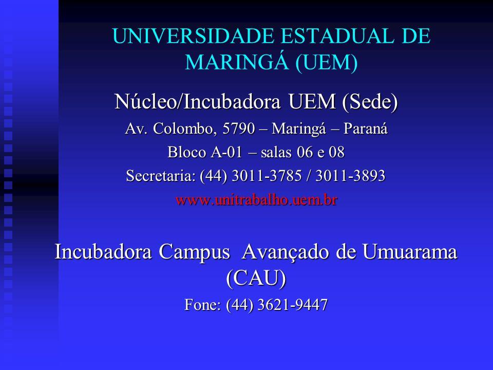 UNIVERSIDADE ESTADUAL DE MARINGÁ (UEM) Núcleo/Incubadora UEM (Sede) Av. Colombo, 5790 – Maringá – Paraná Bloco A-01 – salas 06 e 08 Secretaria: (44) 3