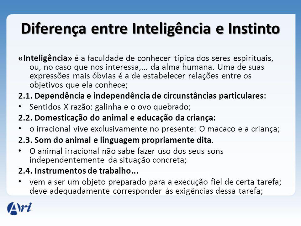 Diferença entre Inteligência e Instinto «Inteligência» é a faculdade de conhecer típica dos seres espirituais, ou, no caso que nos interessa,... da al