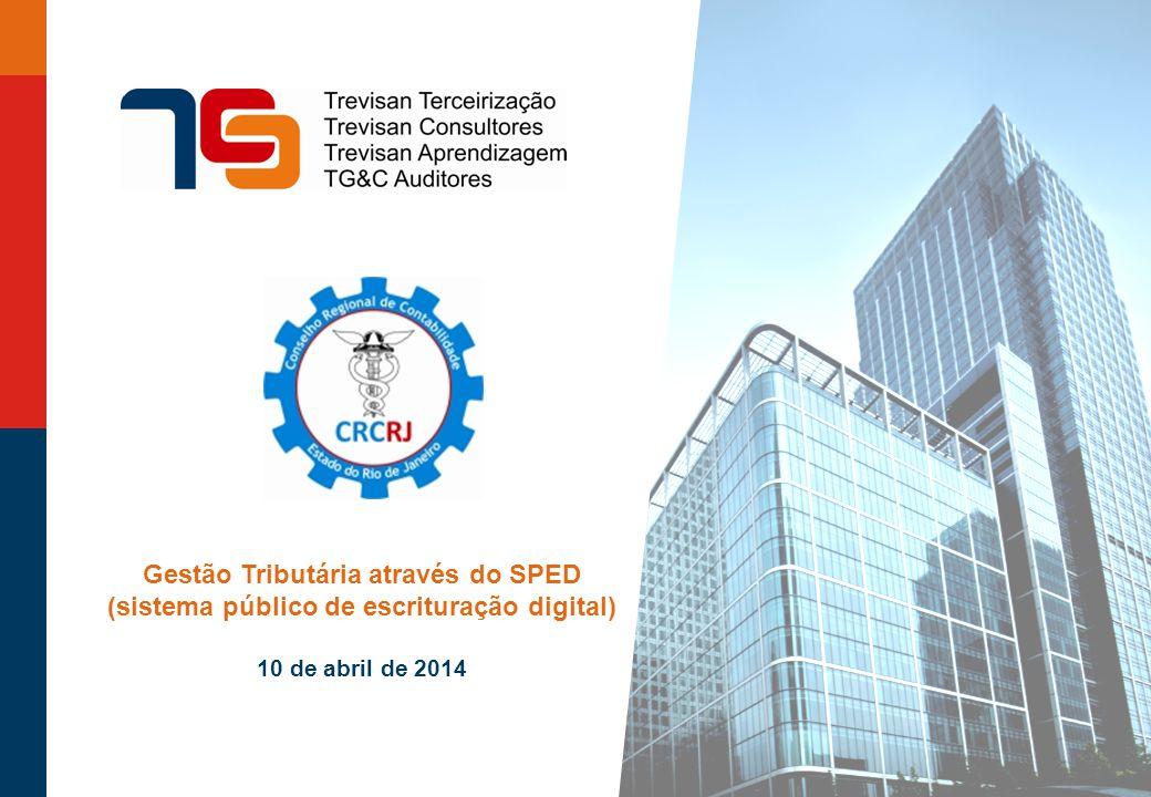 Gestão Tributária através do SPED (sistema público de escrituração digital) 10 de abril de 2014