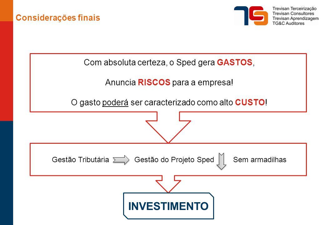 Considerações finais Gestão Tributária Gestão do Projeto Sped Sem armadilhas INVESTIMENTO Com absoluta certeza, o Sped gera GASTOS, Anuncia RISCOS para a empresa.