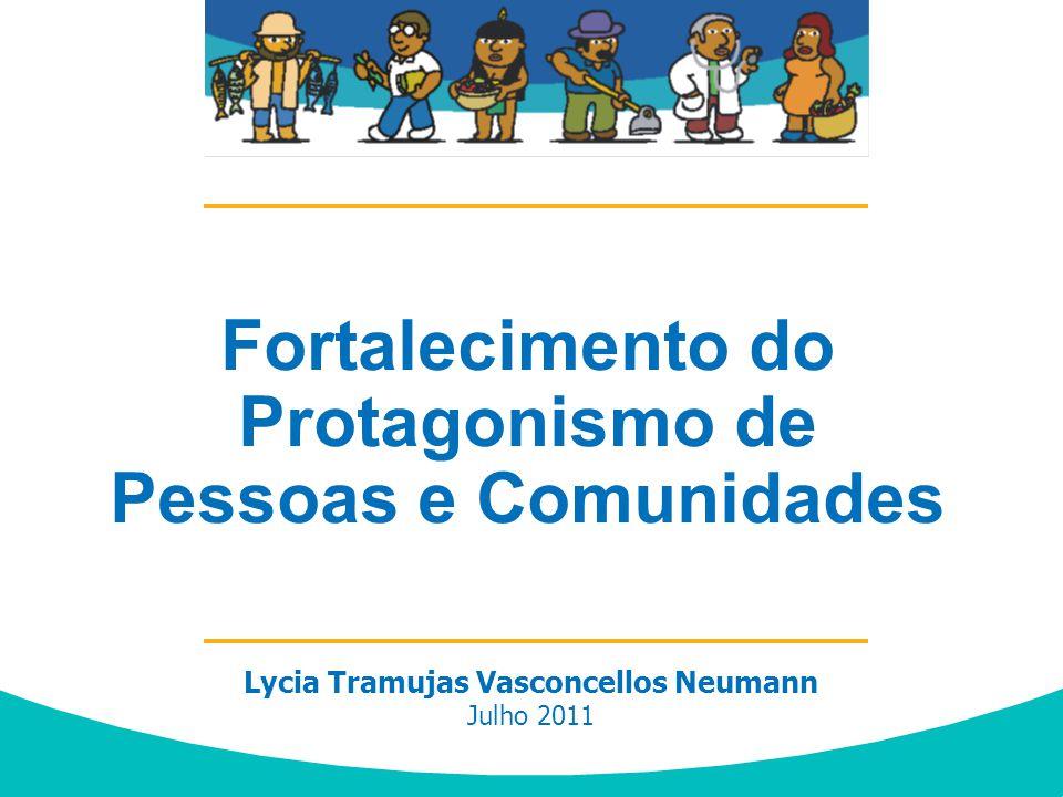 Lycia Tramujas Vasconcellos Neumann Julho 2011 Desenvolvimento Comunitário baseado em Talentos e Recursos Locais - ABCD Fortalecimento do Protagonismo