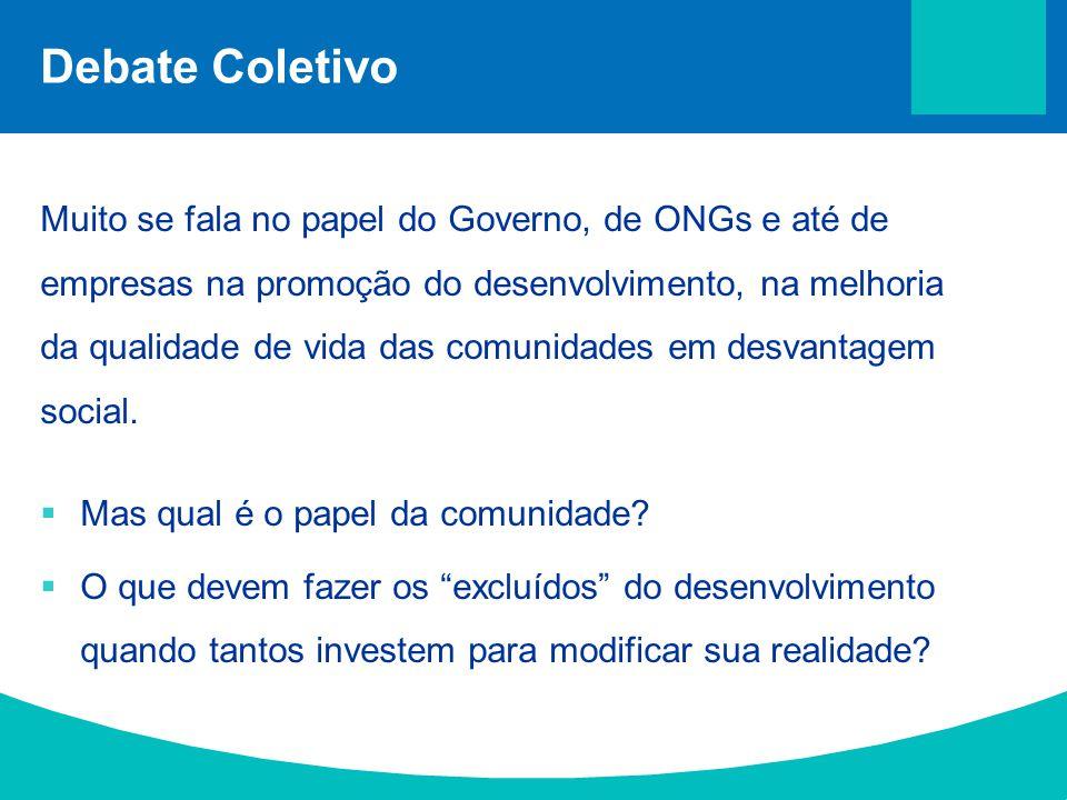 Debate Coletivo Muito se fala no papel do Governo, de ONGs e até de empresas na promoção do desenvolvimento, na melhoria da qualidade de vida das comu