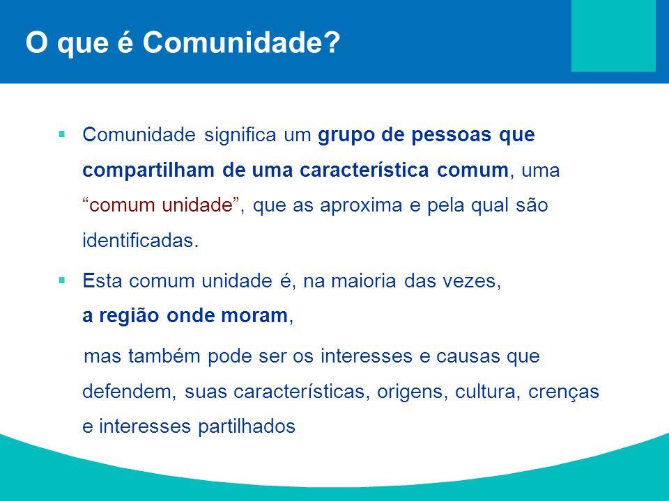 """O que é Comunidade?  Comunidade significa um grupo de pessoas que compartilham de uma característica comum, uma """"comum unidade"""", que as aproxima e pe"""