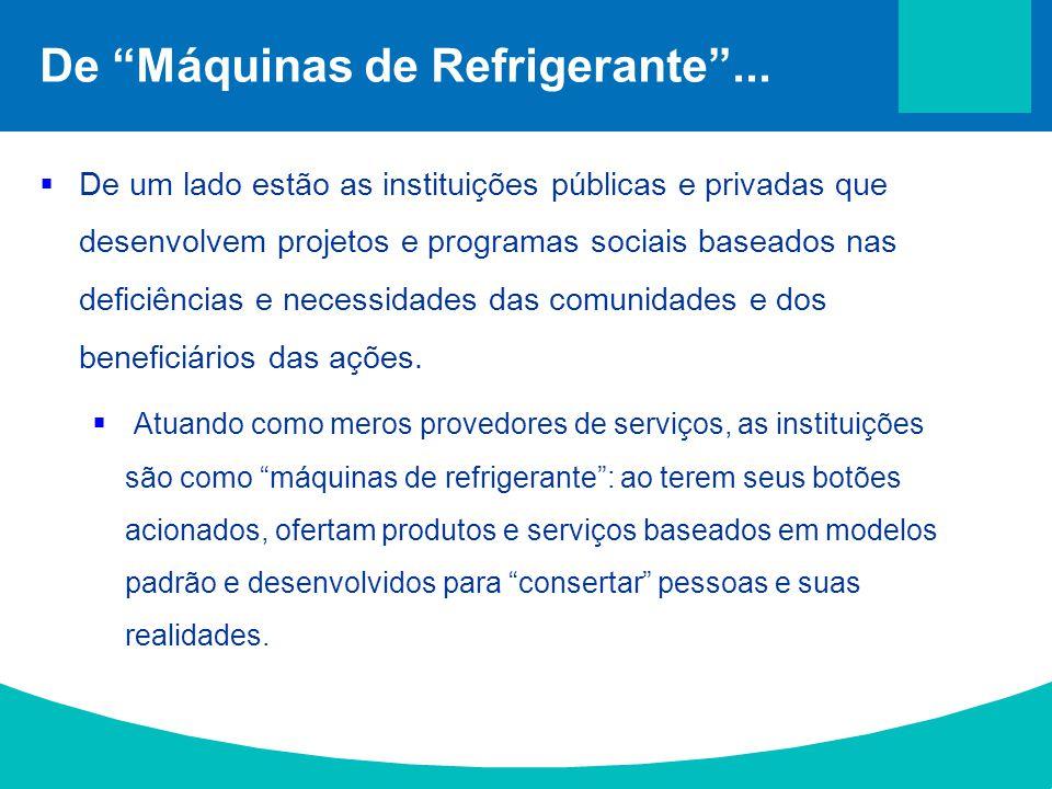 """De """"Máquinas de Refrigerante""""...  De um lado estão as instituições públicas e privadas que desenvolvem projetos e programas sociais baseados nas defi"""