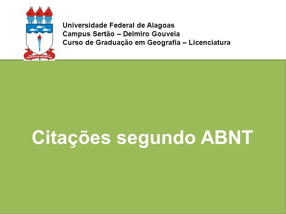 Citações segundo ABNT Universidade Federal de Alagoas Campus Sertão – Delmiro Gouveia Curso de Graduação em Geografia – Licenciatura