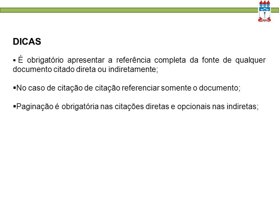 DICAS  É obrigatório apresentar a referência completa da fonte de qualquer documento citado direta ou indiretamente;  No caso de citação de citação