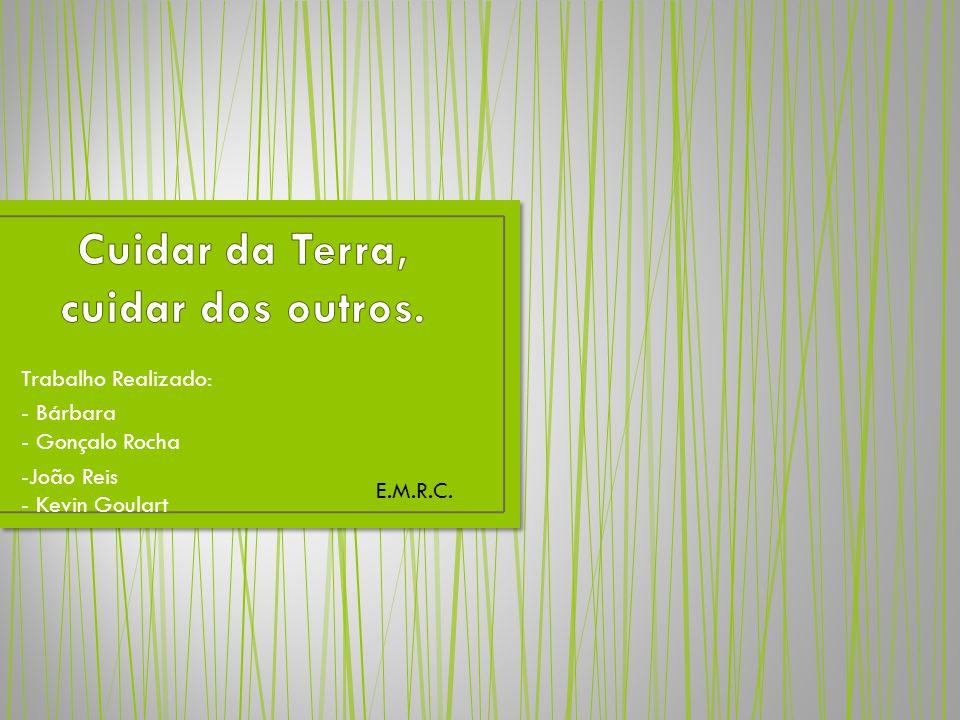 Trabalho Realizado: - Bárbara - Gonçalo Rocha -João Reis - Kevin Goulart E.M.R.C.