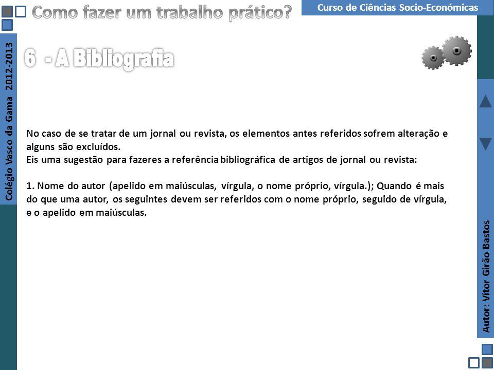 Autor: Vítor Girão Bastos Colégio Vasco da Gama 2012-2013 Curso de Ciências Socio-Económicas Projecto Interdisciplinar No caso de se tratar de um jorn