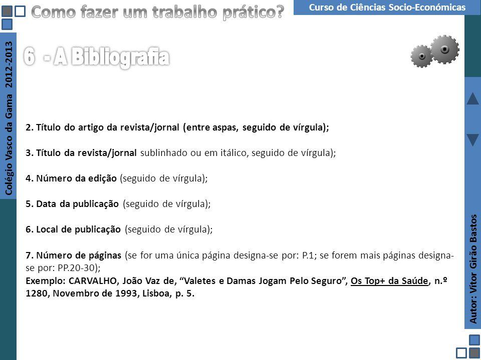Autor: Vítor Girão Bastos Colégio Vasco da Gama 2012-2013 Curso de Ciências Socio-Económicas Projecto Interdisciplinar 2. Título do artigo da revista/