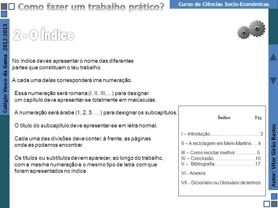 Autor: Vítor Girão Bastos Colégio Vasco da Gama 2012-2013 Curso de Ciências Socio-Económicas No índice deves apresentar o nome das diferentes partes q