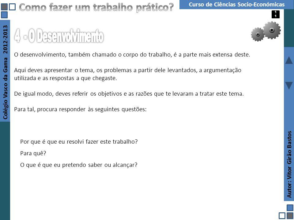 Autor: Vítor Girão Bastos Colégio Vasco da Gama 2012-2013 Curso de Ciências Socio-Económicas O desenvolvimento, também chamado o corpo do trabalho, é