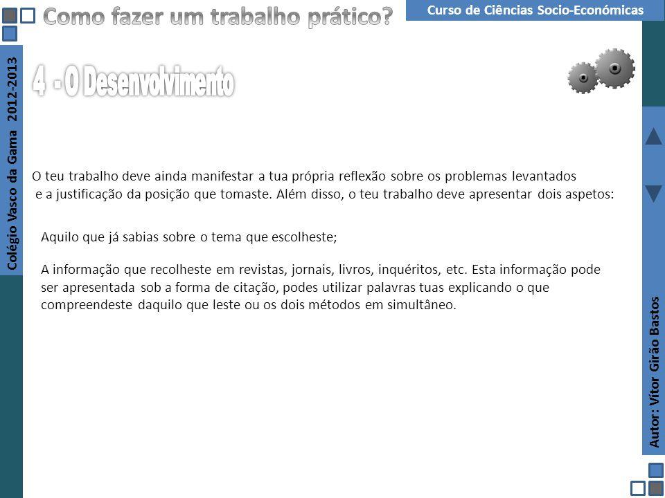 Autor: Vítor Girão Bastos Colégio Vasco da Gama 2012-2013 Curso de Ciências Socio-Económicas O teu trabalho deve ainda manifestar a tua própria reflex
