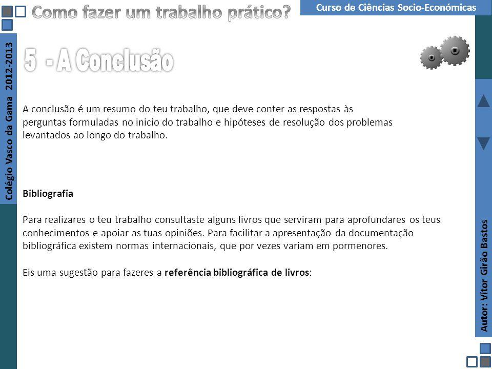 Autor: Vítor Girão Bastos Colégio Vasco da Gama 2012-2013 Curso de Ciências Socio-Económicas A conclusão é um resumo do teu trabalho, que deve conter