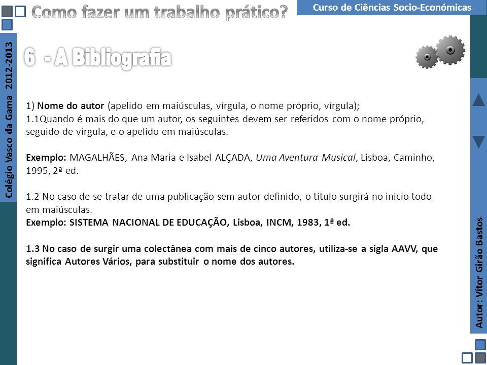 Autor: Vítor Girão Bastos Colégio Vasco da Gama 2012-2013 Curso de Ciências Socio-Económicas Projecto Interdisciplinar 1) Nome do autor (apelido em ma