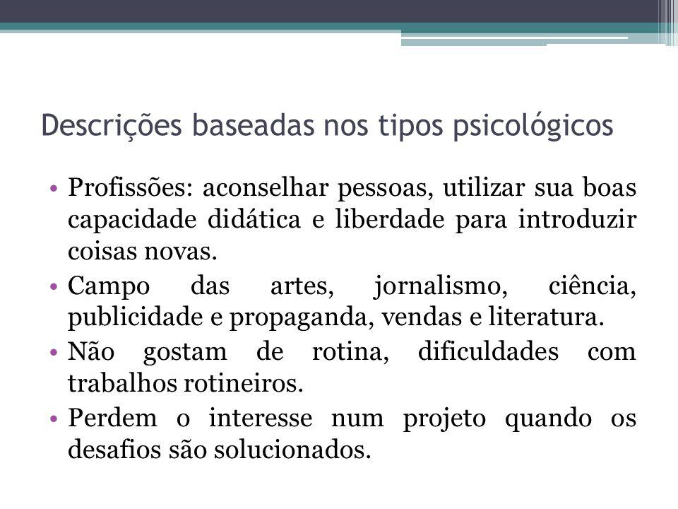 Descrições baseadas nos tipos psicológicos Profissões: aconselhar pessoas, utilizar sua boas capacidade didática e liberdade para introduzir coisas novas.