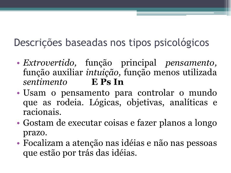 Descrições baseadas nos tipos psicológicos Extrovertido, função principal pensamento, função auxiliar intuição, função menos utilizada sentimento E Ps In Usam o pensamento para controlar o mundo que as rodeia.