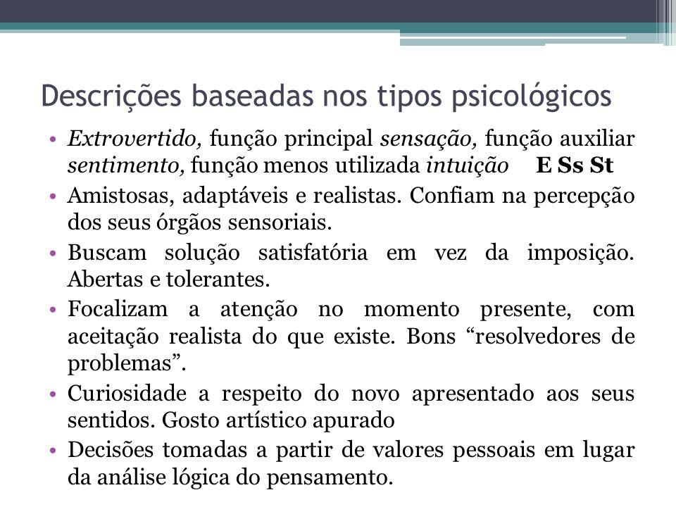 Descrições baseadas nos tipos psicológicos Extrovertido, função principal sensação, função auxiliar sentimento, função menos utilizada intuição E Ss St Amistosas, adaptáveis e realistas.