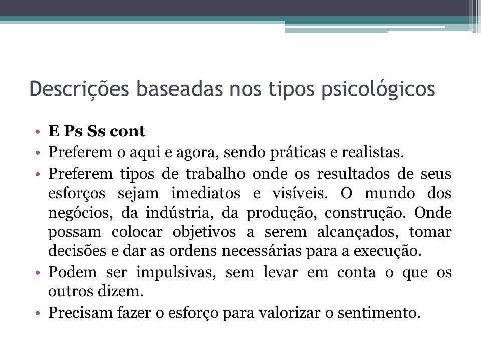 Descrições baseadas nos tipos psicológicos E Ps Ss cont Preferem o aqui e agora, sendo práticas e realistas.
