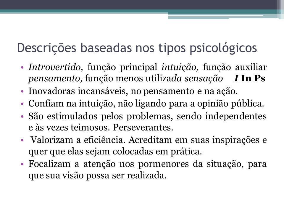 Descrições baseadas nos tipos psicológicos Introvertido, função principal intuição, função auxiliar pensamento, função menos utilizada sensação I In Ps Inovadoras incansáveis, no pensamento e na ação.