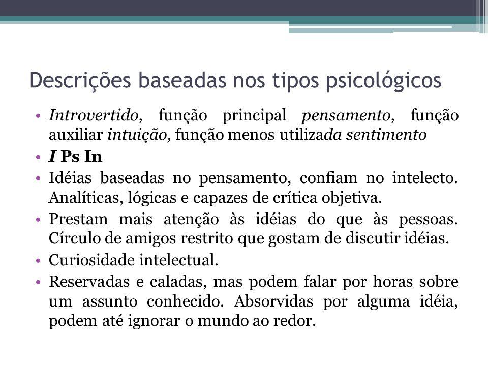 Descrições baseadas nos tipos psicológicos Introvertido, função principal pensamento, função auxiliar intuição, função menos utilizada sentimento I Ps In Idéias baseadas no pensamento, confiam no intelecto.