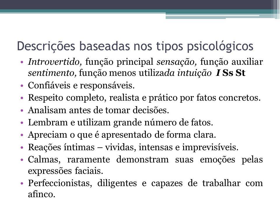 Descrições baseadas nos tipos psicológicos Introvertido, função principal sensação, função auxiliar sentimento, função menos utilizada intuição I Ss St Confiáveis e responsáveis.