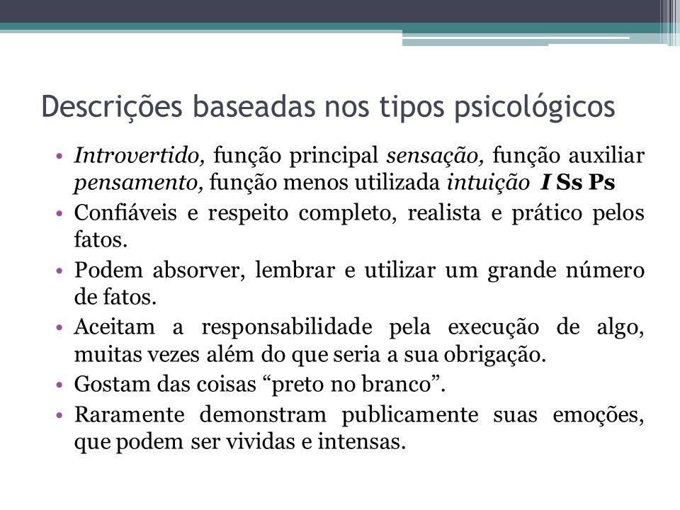 Descrições baseadas nos tipos psicológicos Introvertido, função principal sensação, função auxiliar pensamento, função menos utilizada intuição I Ss Ps Confiáveis e respeito completo, realista e prático pelos fatos.