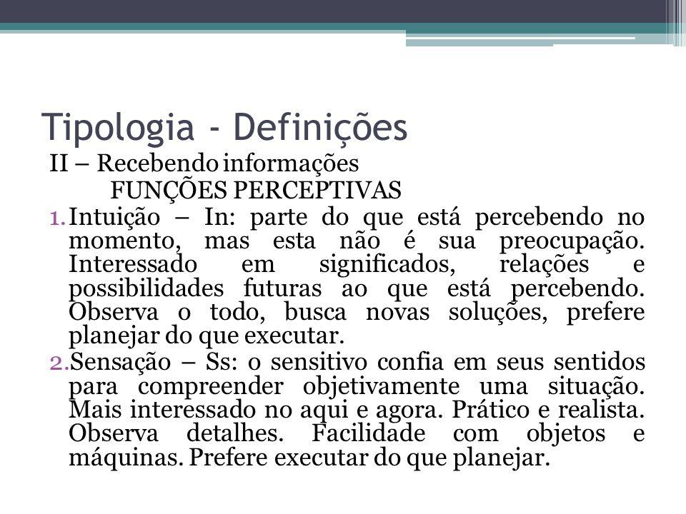 Tipologia - Definições II – Recebendo informações FUNÇÕES PERCEPTIVAS 1.Intuição – In: parte do que está percebendo no momento, mas esta não é sua preocupação.