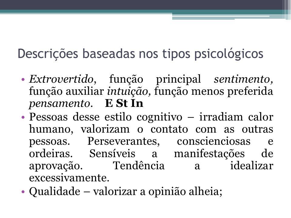 Descrições baseadas nos tipos psicológicos Extrovertido, função principal sentimento, função auxiliar intuição, função menos preferida pensamento.