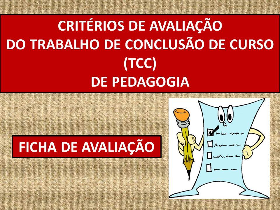 CRITÉRIOS DE AVALIAÇÃO DO TRABALHO DE CONCLUSÃO DE CURSO (TCC) DE PEDAGOGIA FICHA DE AVALIAÇÃO