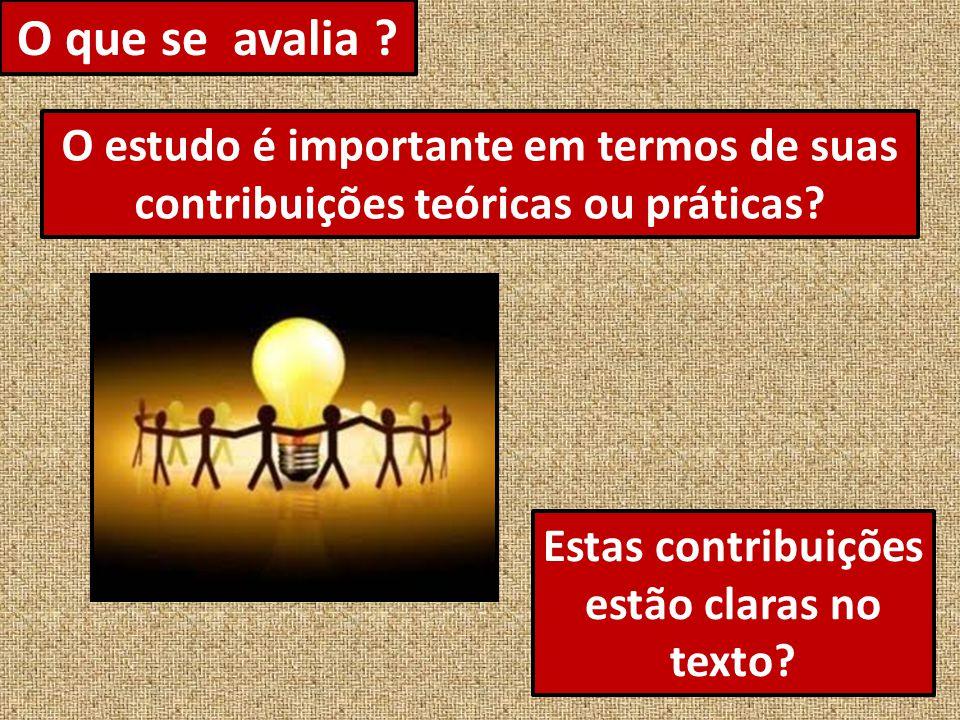 O que se avalia .O estudo é importante em termos de suas contribuições teóricas ou práticas.