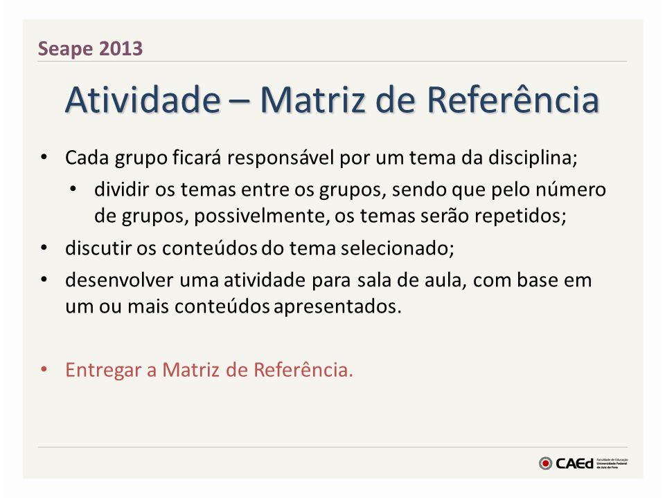 Atividade – Matriz de Referência Cada grupo ficará responsável por um tema da disciplina; dividir os temas entre os grupos, sendo que pelo número de g