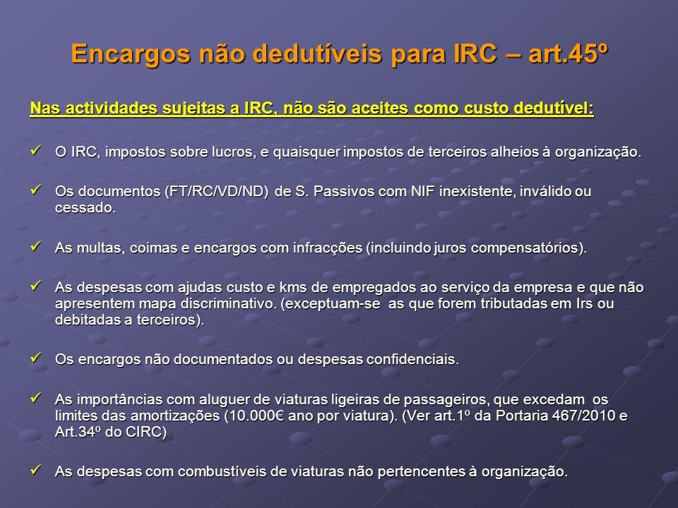 Encargos não dedutíveis para IRC – art.45º Nas actividades sujeitas a IRC, não são aceites como custo dedutível: O IRC, impostos sobre lucros, e quais