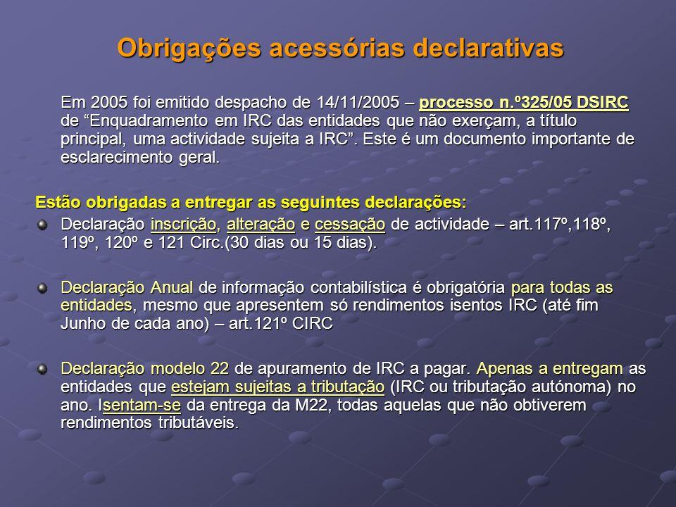 """Obrigações acessórias declarativas Em 2005 foi emitido despacho de 14/11/2005 – processo n.º325/05 DSIRC de """"Enquadramento em IRC das entidades que nã"""