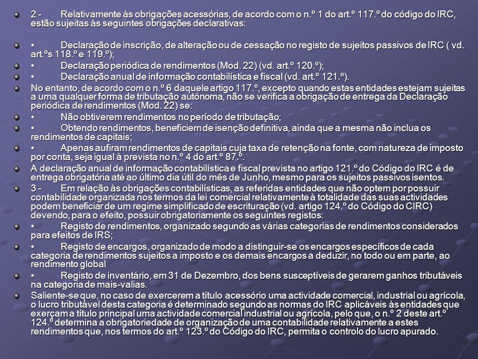 2 -Relativamente às obrigações acessórias, de acordo com o n.º 1 do art.º 117.º do código do IRC, estão sujeitas às seguintes obrigações declarativas: