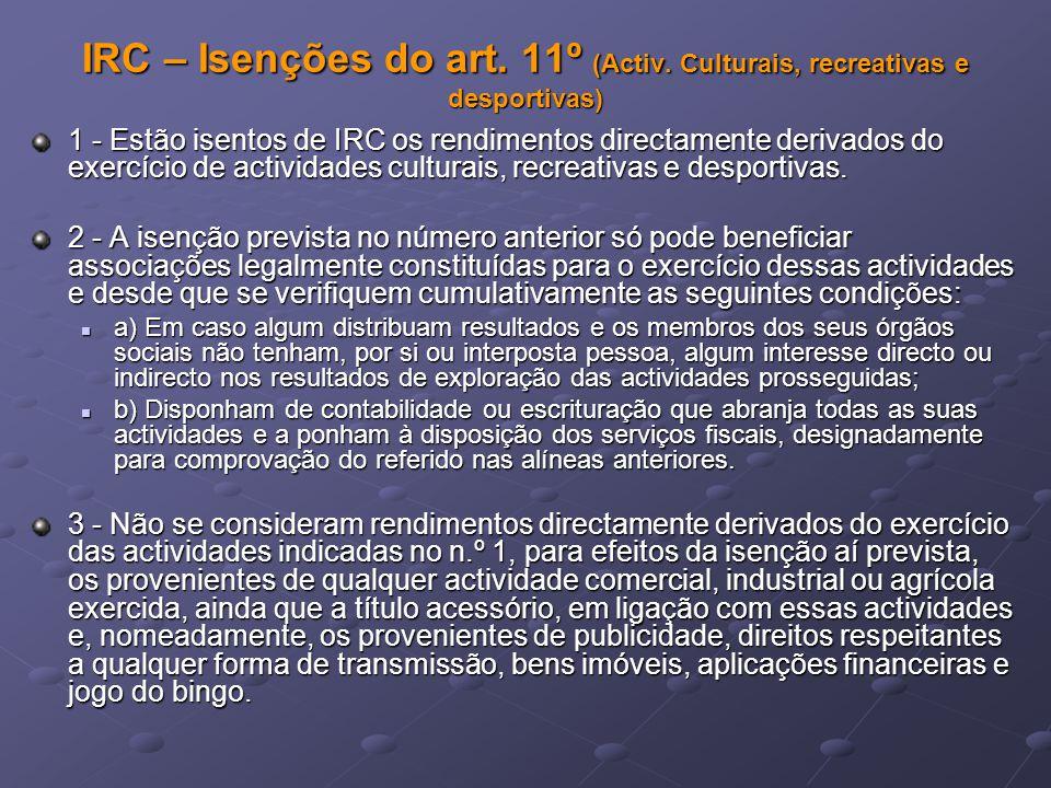 IRC – Isenções do art. 11º (Activ. Culturais, recreativas e desportivas) 1 - Estão isentos de IRC os rendimentos directamente derivados do exercício d