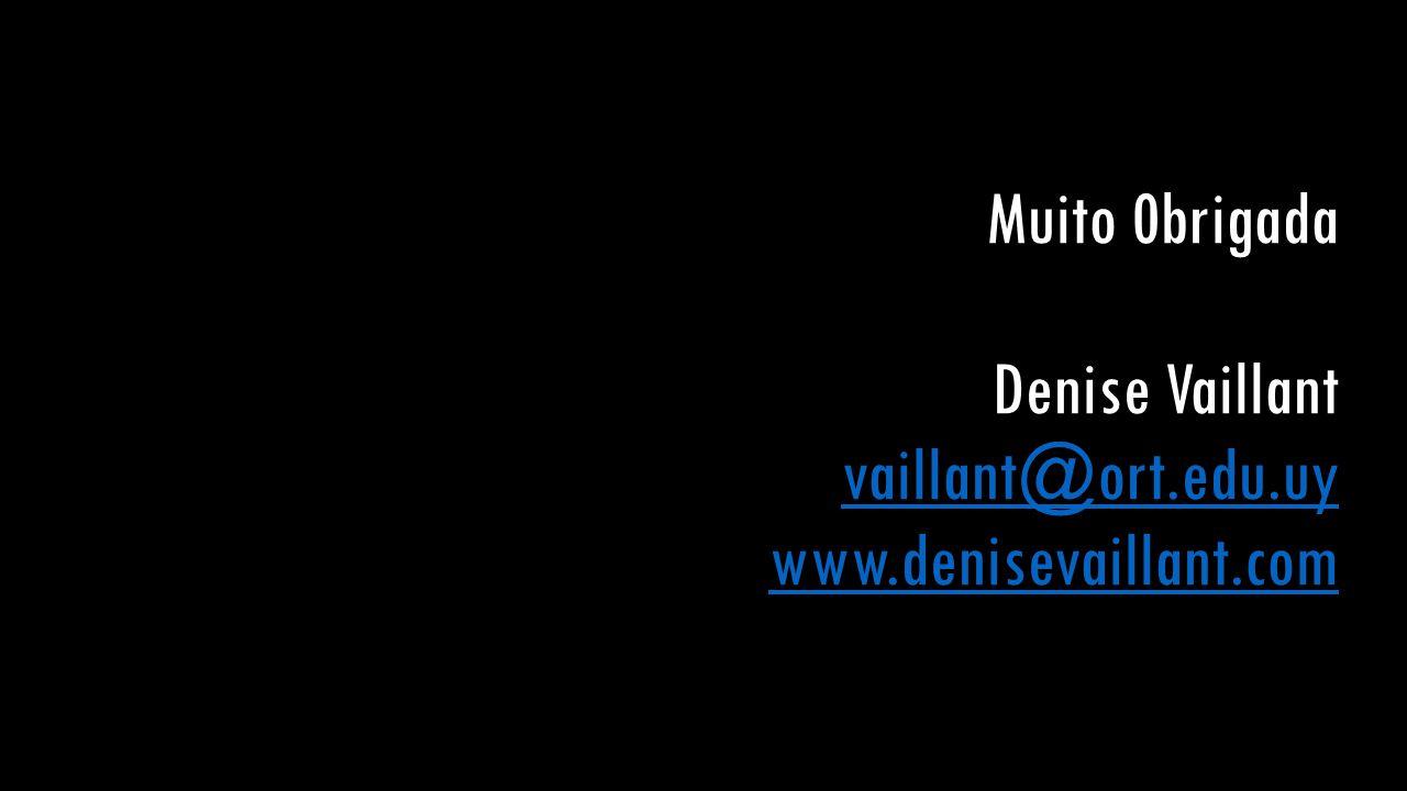 Muito 0brigada Denise Vaillant vaillant@ort.edu.uy www.denisevaillant.com vaillant@ort.edu.uy www.denisevaillant.com