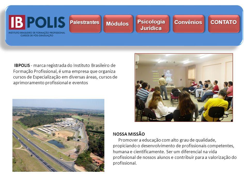 WWW.IBPOLIS.COM.BR E outros… Palestrantes Módulos Psicologia Jurídica Psicologia Jurídica Convênios CONTATO