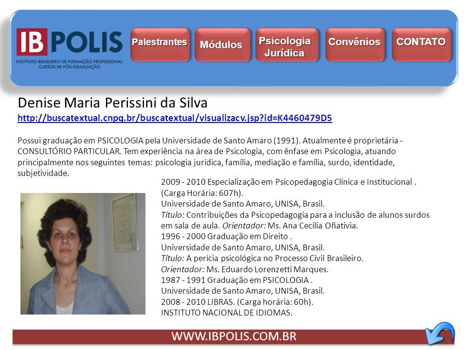 Palestrantes Módulos Psicologia Jurídica Psicologia Jurídica Convênios CONTATO WWW.IBPOLIS.COM.BR Denise Maria Perissini da Silva http://buscatextual.