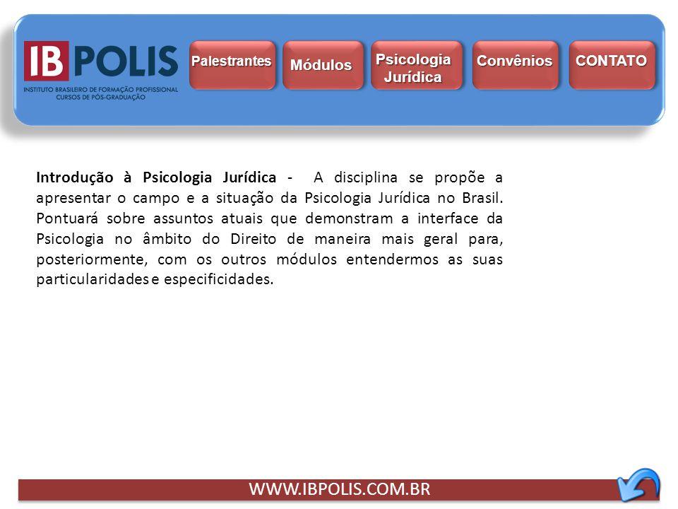 Introdução à Psicologia Jurídica - A disciplina se propõe a apresentar o campo e a situação da Psicologia Jurídica no Brasil. Pontuará sobre assuntos