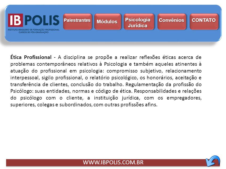 Ética Profissional - A disciplina se propõe a realizar reflexões éticas acerca de problemas contemporâneos relativos à Psicologia e também aqueles ati