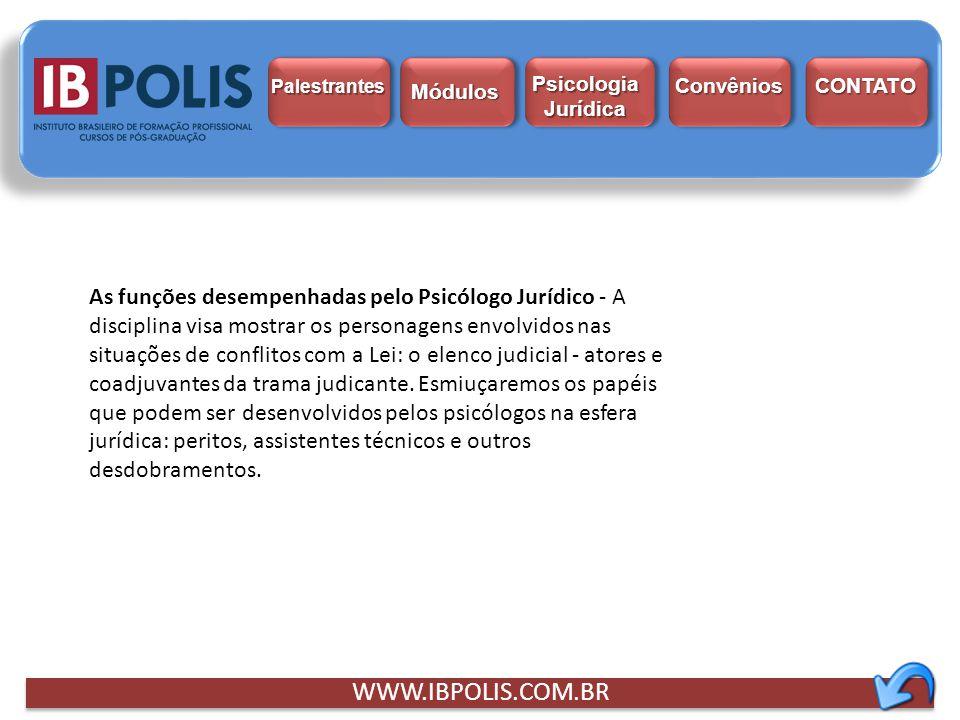 As funções desempenhadas pelo Psicólogo Jurídico - A disciplina visa mostrar os personagens envolvidos nas situações de conflitos com a Lei: o elenco