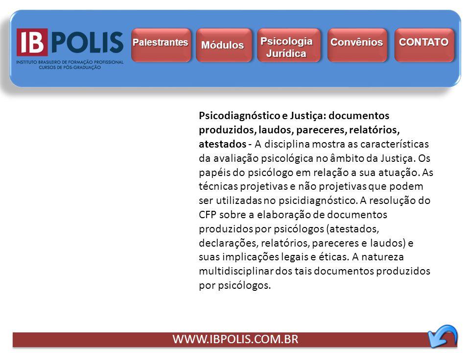 WWW.IBPOLIS.COM.BR Psicodiagnóstico e Justiça: documentos produzidos, laudos, pareceres, relatórios, atestados - A disciplina mostra as característica