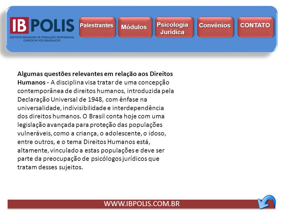 WWW.IBPOLIS.COM.BR Algumas questões relevantes em relação aos Direitos Humanos - A disciplina visa tratar de uma concepção contemporânea de direitos h