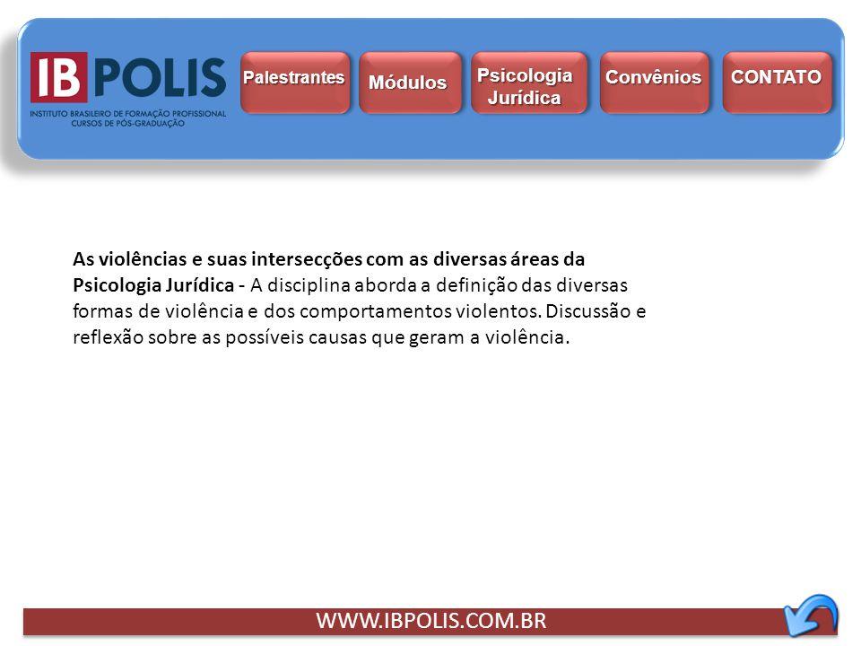 WWW.IBPOLIS.COM.BR As violências e suas intersecções com as diversas áreas da Psicologia Jurídica - A disciplina aborda a definição das diversas forma